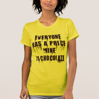 EVERYONE HAS A PRICE, MINE IS CHOCOLATE T-Shirt