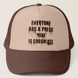 EVERYONE HAS A PRICE, MINE IS CHOCOLATE TRUCKER HAT