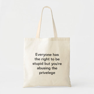 Everyone has the right to be stupid but you re tote bag