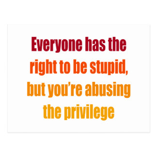 Everyone has the right to be stupid postcards