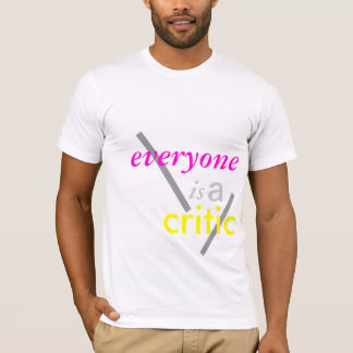 everyone is a critic. T-Shirt