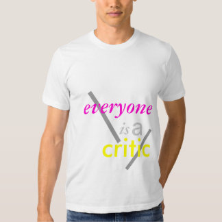 everyone is a critic. t shirts