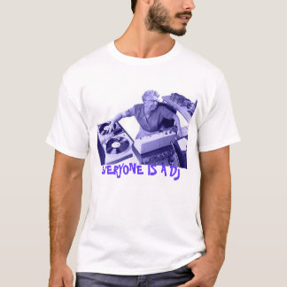 EVERYONE IS A DJ T-Shirt