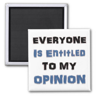Everyone Is Entitled to My Opinion Square Magnet