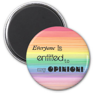 everyone is entitled to my opinion stripe magnet