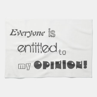 everyone is entitled to my opinion tea kitchen tow tea towel