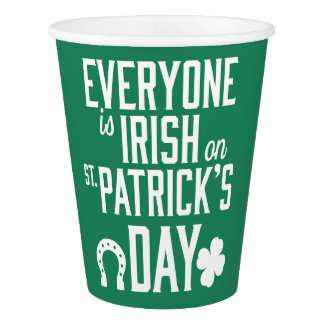 Everyone Is Irish On St Patricks Day Paper Cups
