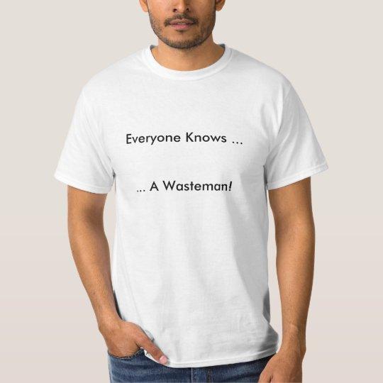 Everyone Knows A Wasteman T-Shirt