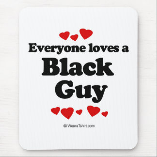 Everyone loves a Black guy Mouse Pad
