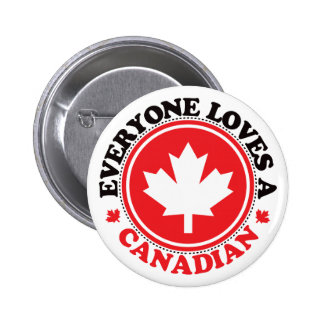 Everyone Loves a Canadian! 6 Cm Round Badge