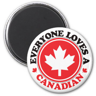 Everyone Loves a Canadian! Magnet