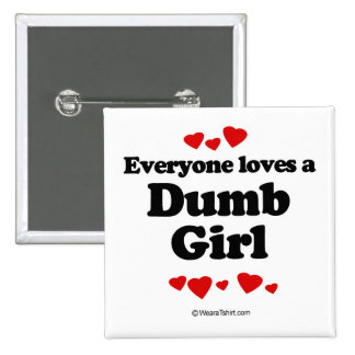 Everyone loves a Dumb girl 15 Cm Square Badge