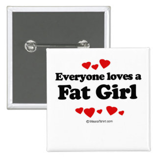 Everyone loves a Fat girl 15 Cm Square Badge