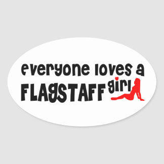 Everyone loves a Flagstaff girl Oval Sticker
