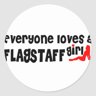 Everyone loves a Flagstaff girl Round Sticker