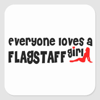Everyone loves a Flagstaff girl Square Sticker