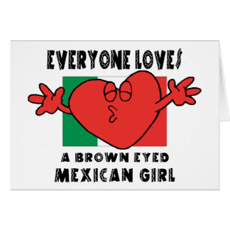 Everyone Loves A Mexican Girl Greeting Card