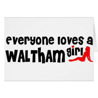 Everyone loves a Waltham girl Greeting Card