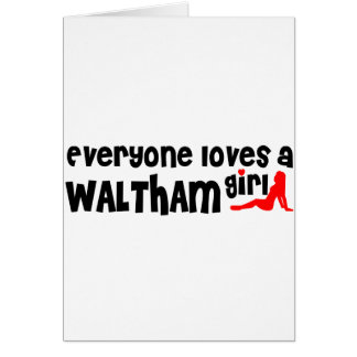 Everyone loves a Waltham girl Greeting Card