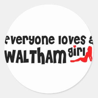 Everyone loves a Waltham girl Round Sticker