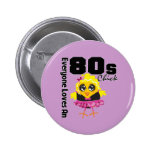Everyone Loves An 80s Chick Pin