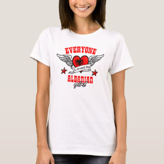 Everyone loves an Albanian girl T-Shirt