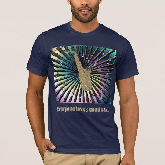 Everyone Loves Good Sax! T-Shirt