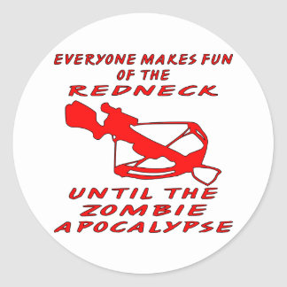 Everyone Makes Fun Of The Redneck Until The Zombie Classic Round Sticker
