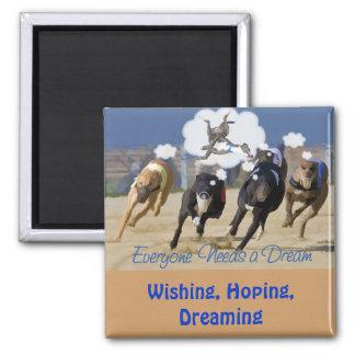 Everyone Needs a Dream Square Magnet