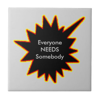Everyone NEEDS Somebody jGibney The MUSEUM Zazzle Small Square Tile