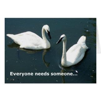 Everyone needs someone (shorter version) greeting card