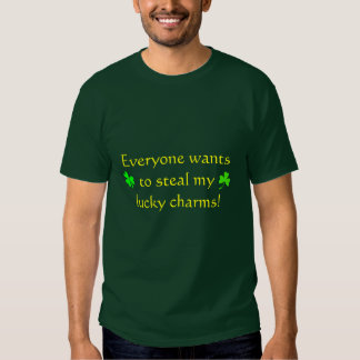Everyone wants to steal my lucky charms! tee shirt