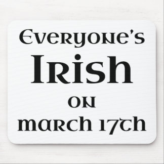 Everyone's Irish On March 17th Mouse Pad