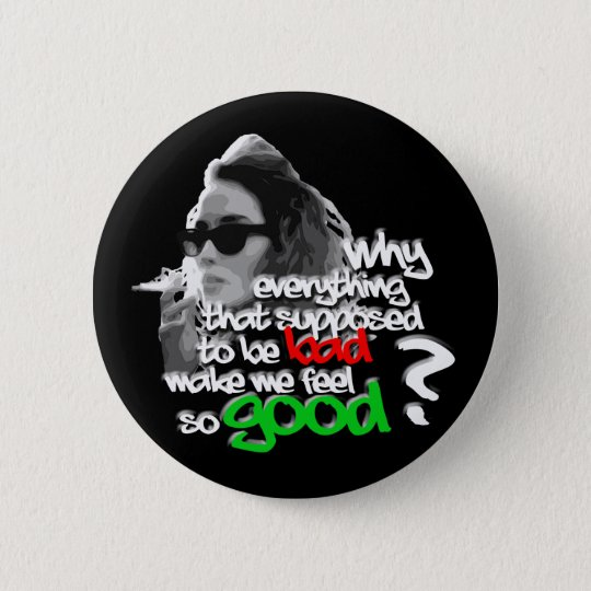 Everything Bad So Good 6 Cm Round Badge