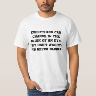 Everything can change in the blink of an eye. B... T-Shirt