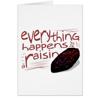 Everything happens for a RAISIN Greeting Card