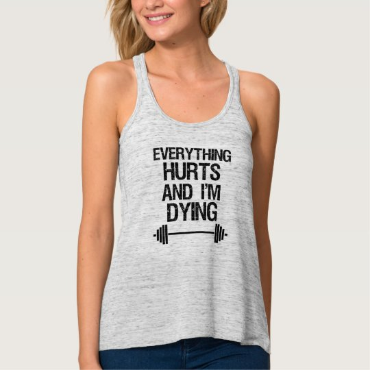 Everything hurts and I'm Dying funny gym tank