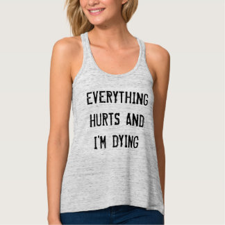 Everything Hurts and I'm Dying Gymspiration Tank Top