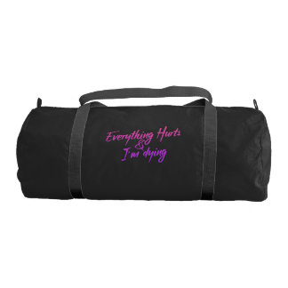 Everything hurts and I'm dying workout Gym Duffel Bag