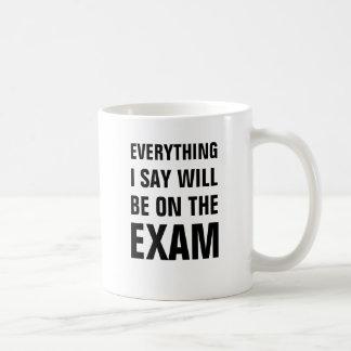 Everything I say will be on the exam Coffee Mug