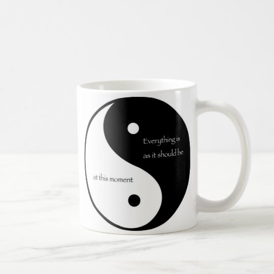 Everything Is As It Should Be at this moment Coffee Mug