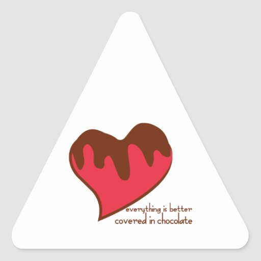 Everything Is Better Covered In Chocolate Triangle Stickers