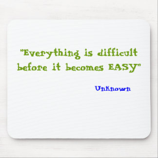 """""""Everything is difficult before it becomes EASY... Mouse Pad"""
