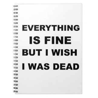Everything is fine but I wish I was dead. Notebooks