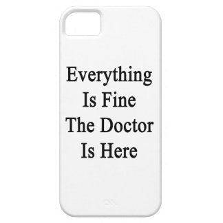 Everything Is Fine The Doctor Is Here iPhone 5 Cover
