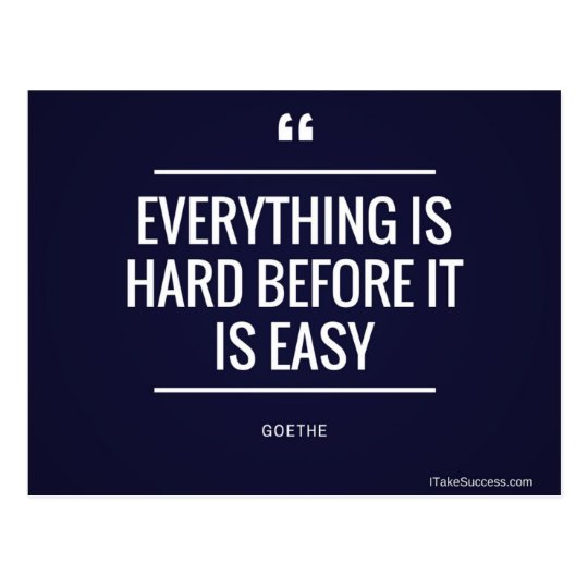 Everything is Hard Before it is Easy Quote Postcard