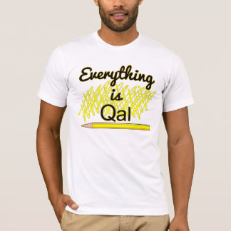 Everything is Qal T-Shirt