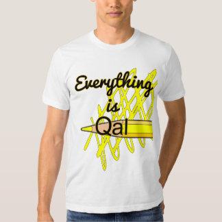 Everything is Qal Tshirt
