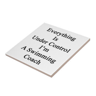 Everything Is Under Control I'm A Swimming Coach Small Square Tile