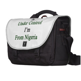 Everything Is Under Control I'm From Nigeria Laptop Bag
